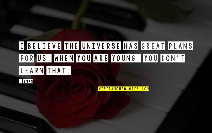 When You Believe Quotes By Iman: I believe the universe has great plans for