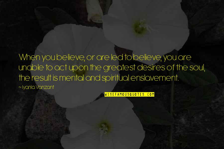 When You Believe Quotes By Iyanla Vanzant: When you believe, or are led to believe,