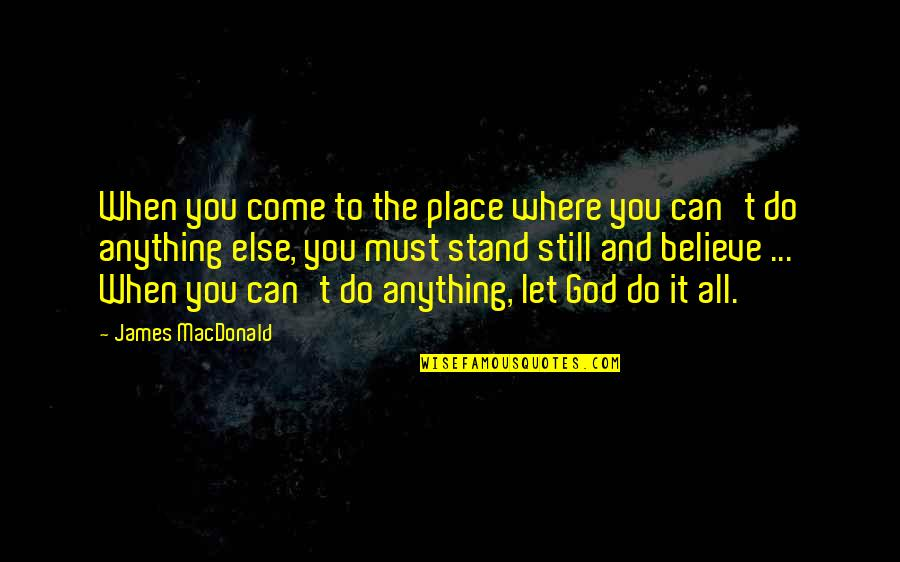 When You Believe Quotes By James MacDonald: When you come to the place where you