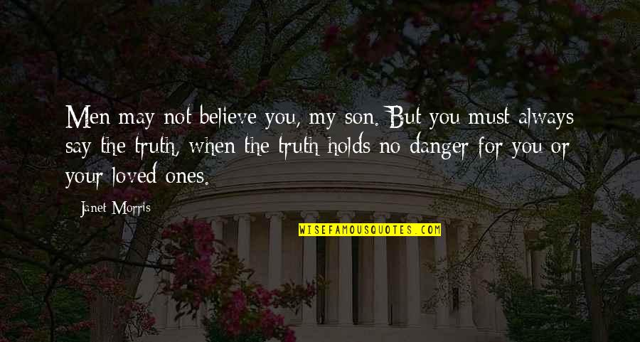 When You Believe Quotes By Janet Morris: Men may not believe you, my son. But