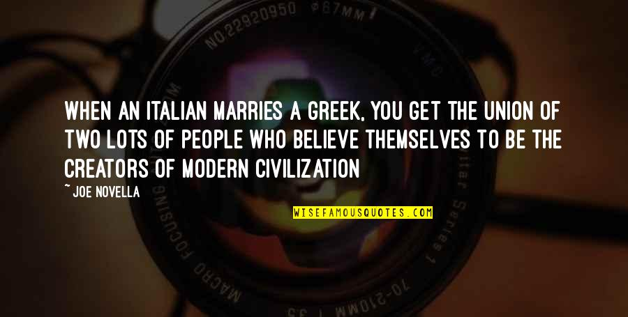 When You Believe Quotes By Joe Novella: When an Italian marries a Greek, you get