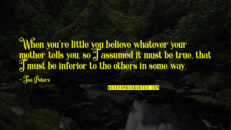 When You Believe Quotes By Joe Peters: When you're little you believe whatever your mother