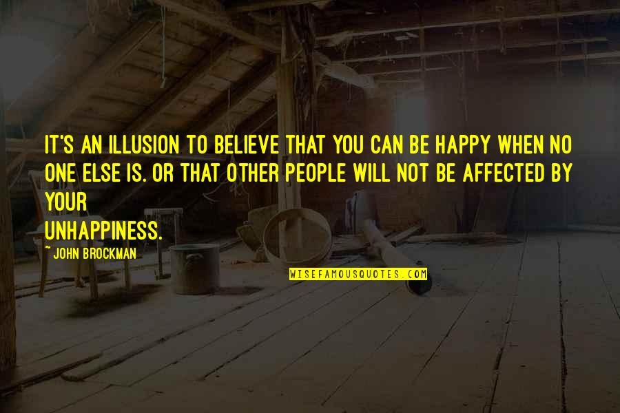 When You Believe Quotes By John Brockman: It's an illusion to believe that you can