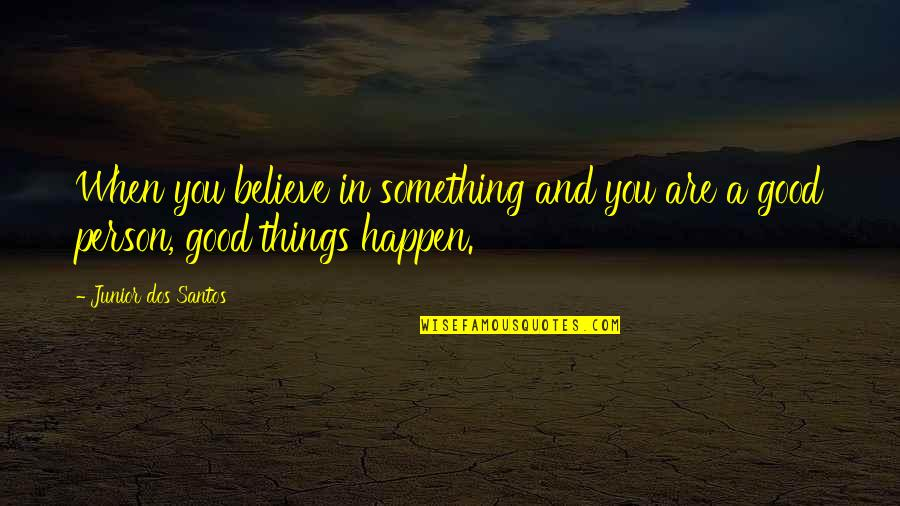 When You Believe Quotes By Junior Dos Santos: When you believe in something and you are