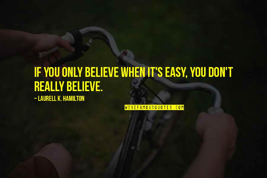 When You Believe Quotes By Laurell K. Hamilton: If you only believe when it's easy, you