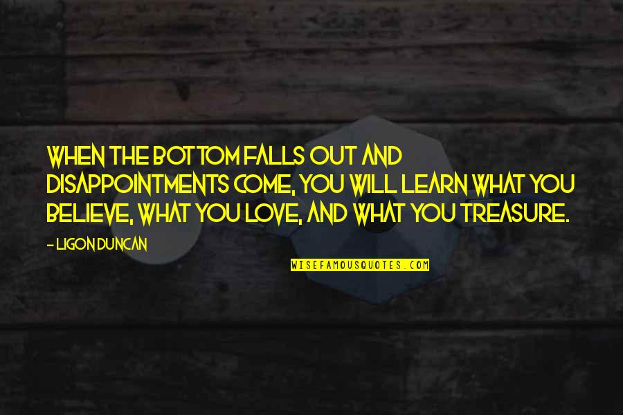 When You Believe Quotes By Ligon Duncan: When the bottom falls out and disappointments come,