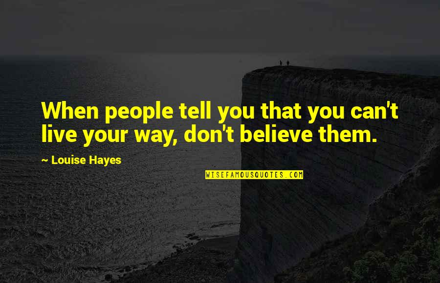 When You Believe Quotes By Louise Hayes: When people tell you that you can't live