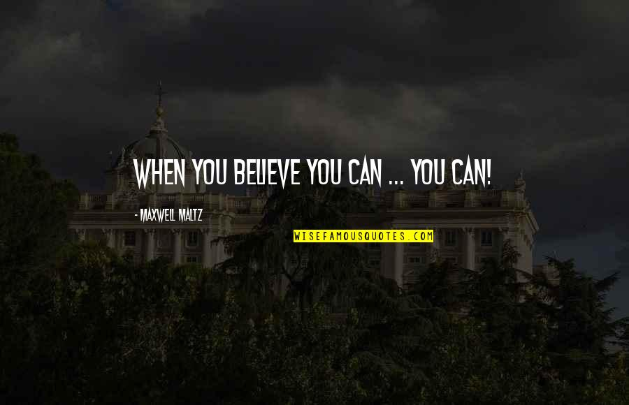 When You Believe Quotes By Maxwell Maltz: When you believe you can ... you can!
