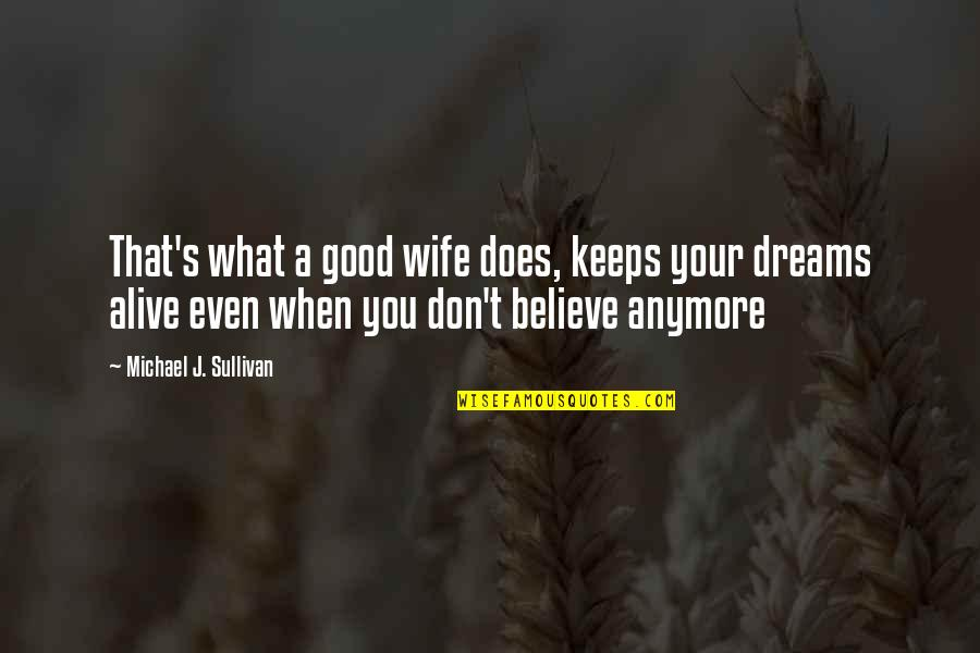 When You Believe Quotes By Michael J. Sullivan: That's what a good wife does, keeps your