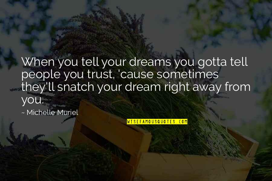 When You Believe Quotes By Michelle Muriel: When you tell your dreams you gotta tell