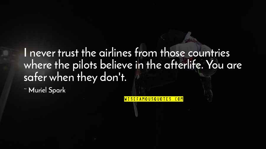 When You Believe Quotes By Muriel Spark: I never trust the airlines from those countries