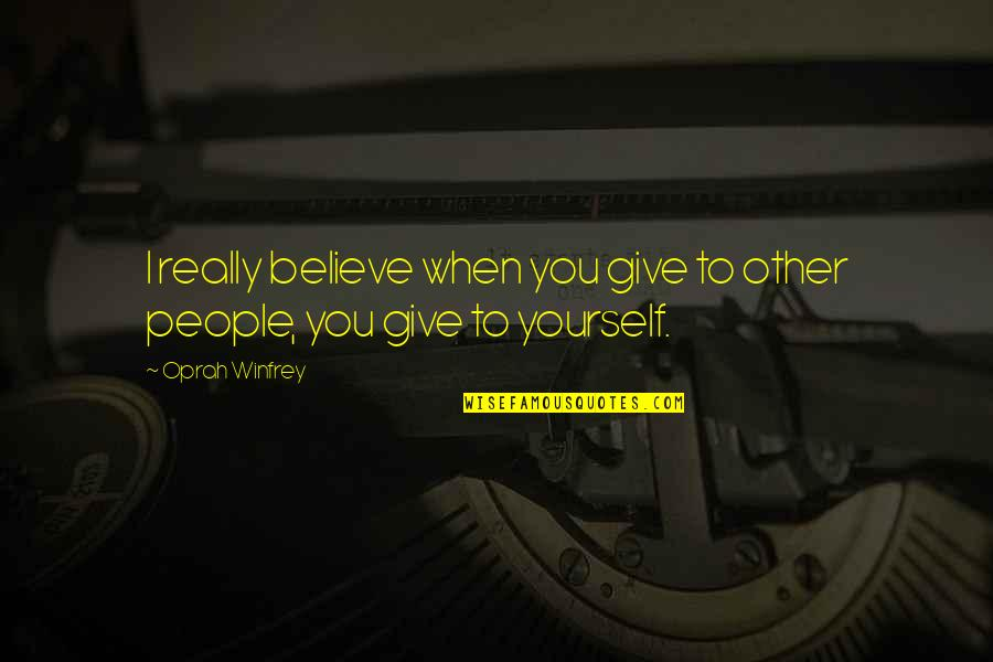 When You Believe Quotes By Oprah Winfrey: I really believe when you give to other