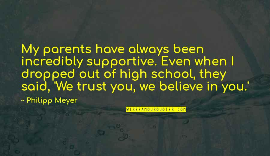 When You Believe Quotes By Philipp Meyer: My parents have always been incredibly supportive. Even