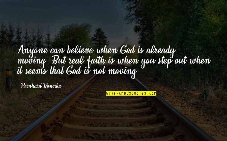 When You Believe Quotes By Reinhard Bonnke: Anyone can believe when God is already moving.