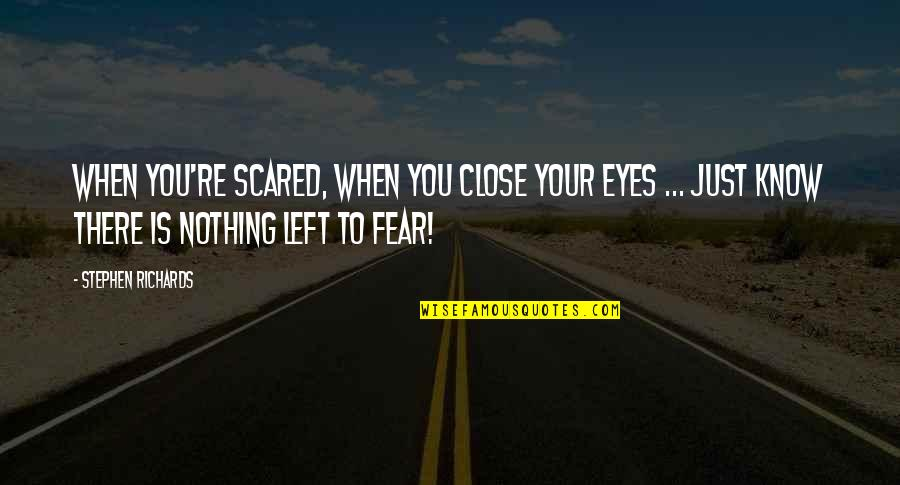 When You Believe Quotes By Stephen Richards: When you're scared, when you close your eyes