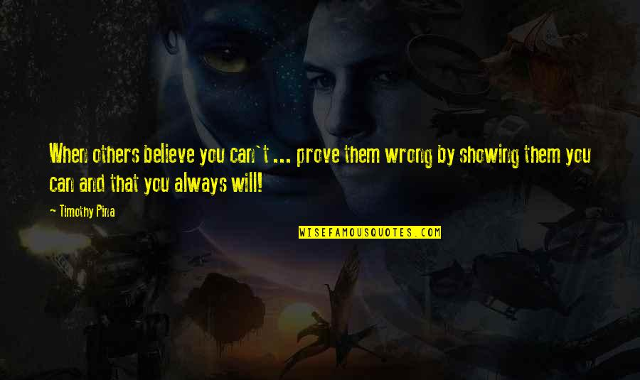 When You Believe Quotes By Timothy Pina: When others believe you can't ... prove them