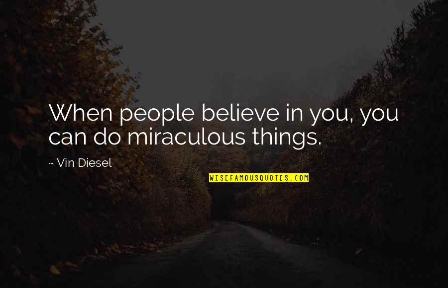 When You Believe Quotes By Vin Diesel: When people believe in you, you can do