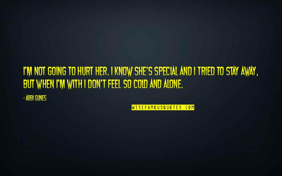 When You Feel Hurt Quotes By Abbi Glines: I'm not going to hurt her. I know