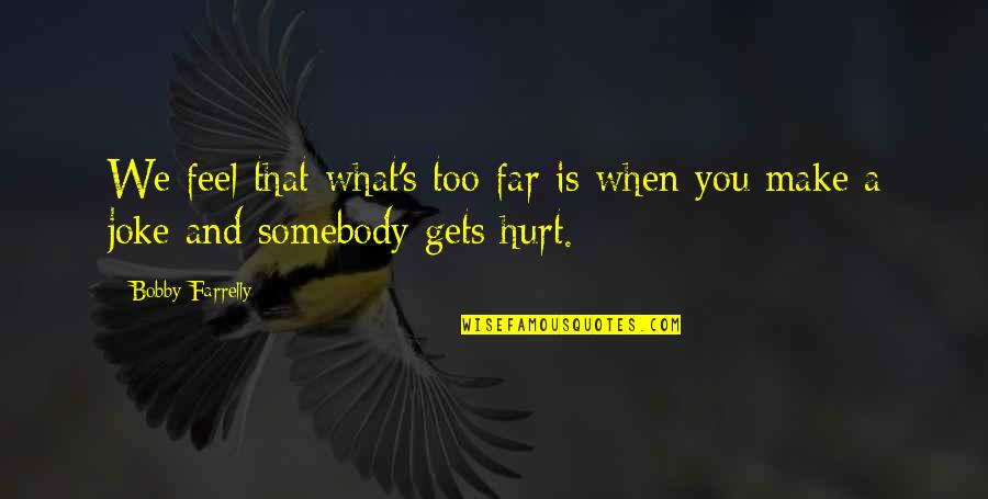 When You Feel Hurt Quotes By Bobby Farrelly: We feel that what's too far is when