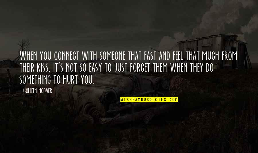 When You Feel Hurt Quotes By Colleen Hoover: When you connect with someone that fast and