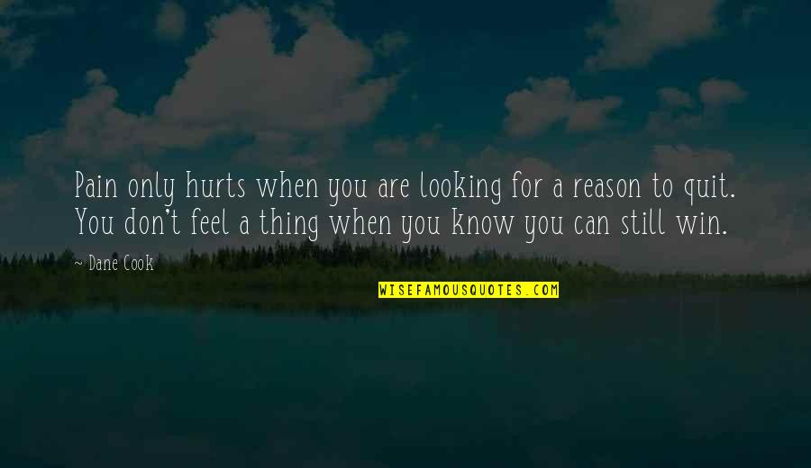 When You Feel Hurt Quotes By Dane Cook: Pain only hurts when you are looking for
