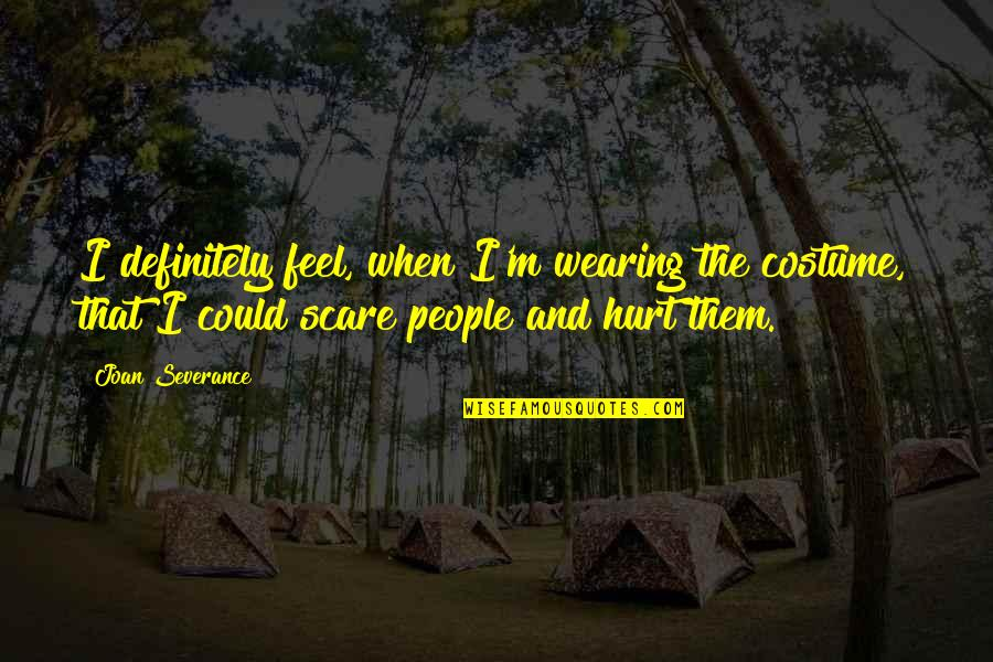 When You Feel Hurt Quotes By Joan Severance: I definitely feel, when I'm wearing the costume,