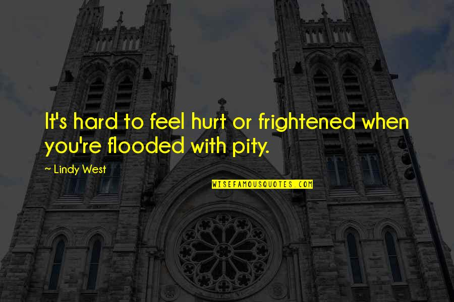 When You Feel Hurt Quotes By Lindy West: It's hard to feel hurt or frightened when