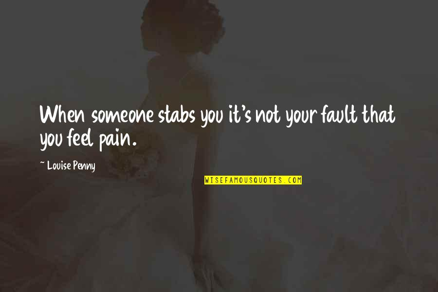 When You Feel Hurt Quotes By Louise Penny: When someone stabs you it's not your fault