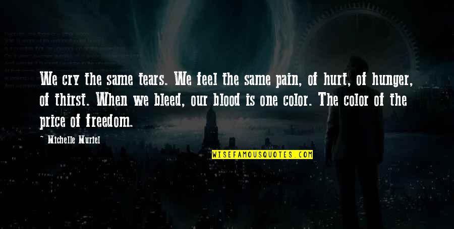 When You Feel Hurt Quotes By Michelle Muriel: We cry the same tears. We feel the