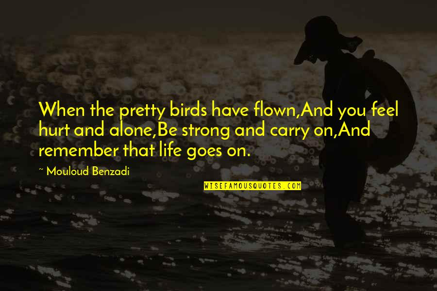 When You Feel Hurt Quotes By Mouloud Benzadi: When the pretty birds have flown,And you feel