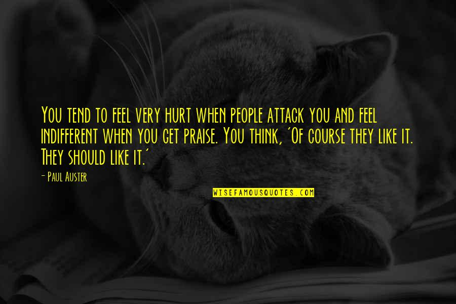 When You Feel Hurt Quotes By Paul Auster: You tend to feel very hurt when people