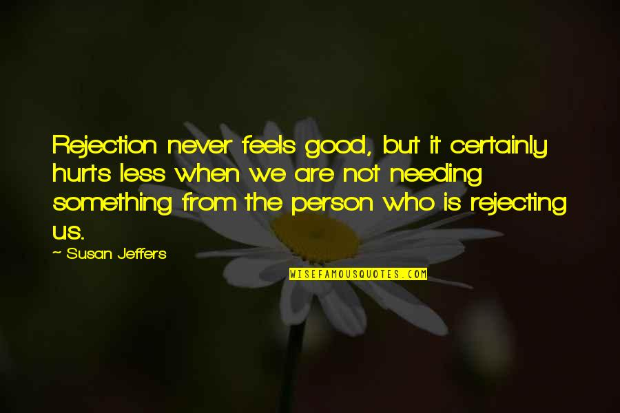 When You Feel Hurt Quotes By Susan Jeffers: Rejection never feels good, but it certainly hurts