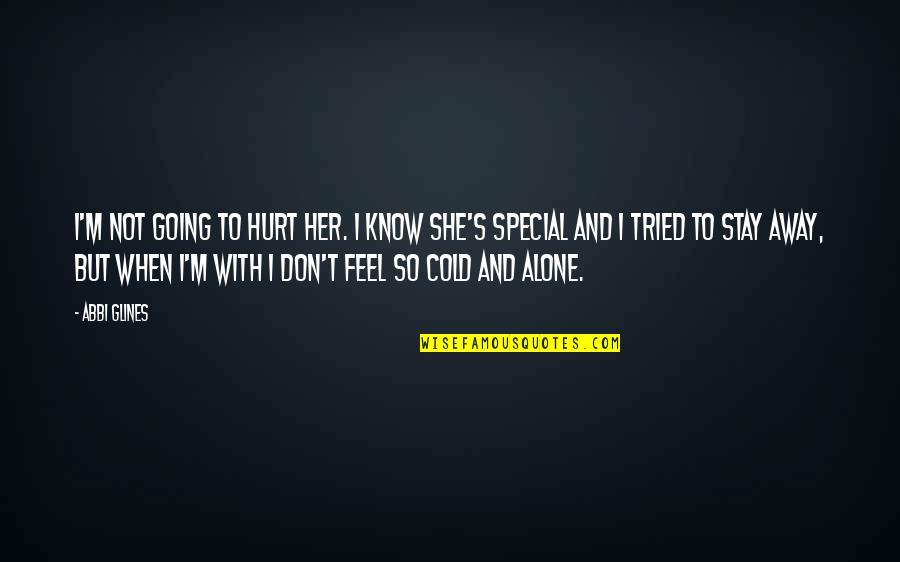 When You Feel So Alone Quotes By Abbi Glines: I'm not going to hurt her. I know