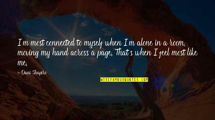 When You Feel So Alone Quotes By Dani Shapiro: I'm most connected to myself when I'm alone