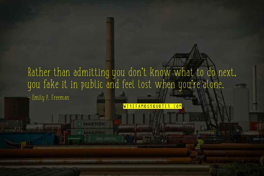 When You Feel So Alone Quotes By Emily P. Freeman: Rather than admitting you don't know what to