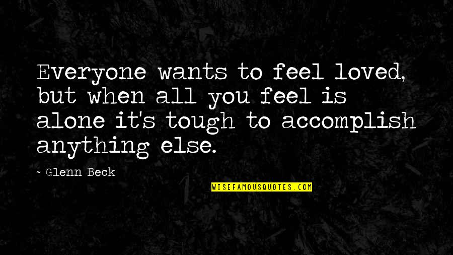 When You Feel So Alone Quotes By Glenn Beck: Everyone wants to feel loved, but when all