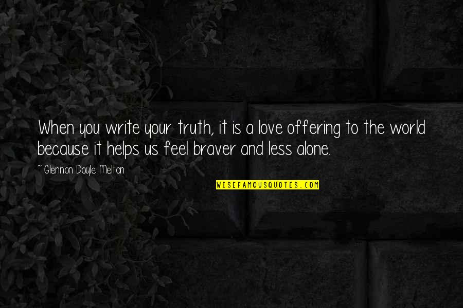 When You Feel So Alone Quotes By Glennon Doyle Melton: When you write your truth, it is a