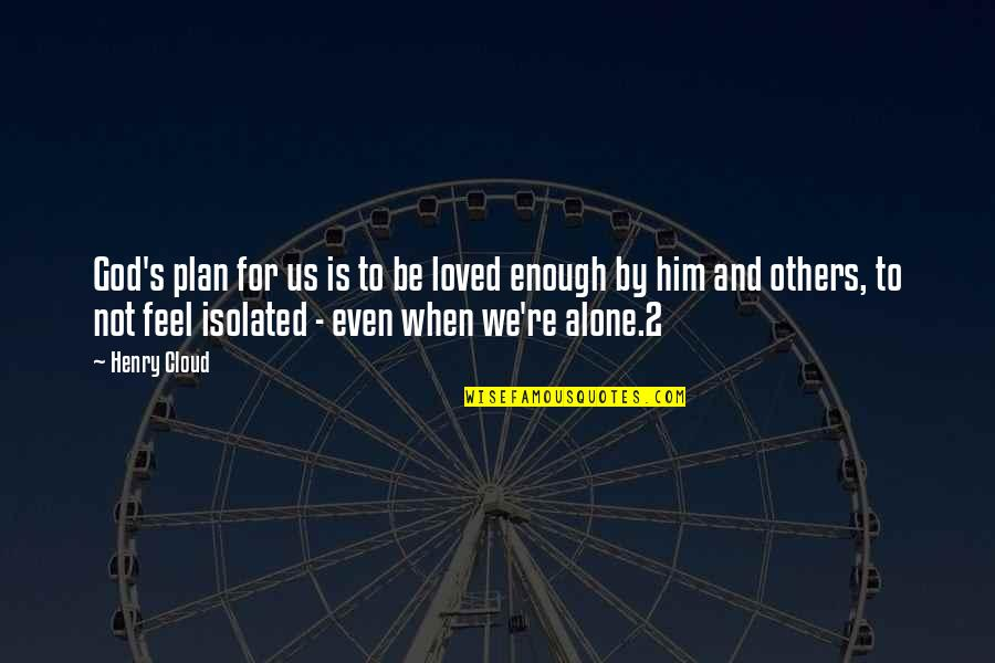 When You Feel So Alone Quotes By Henry Cloud: God's plan for us is to be loved