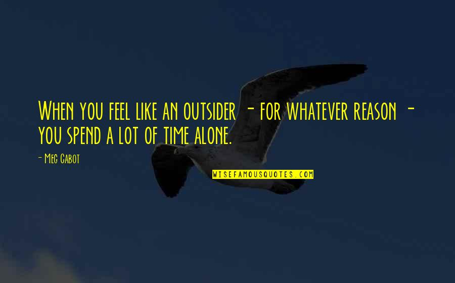 When You Feel So Alone Quotes By Meg Cabot: When you feel like an outsider - for