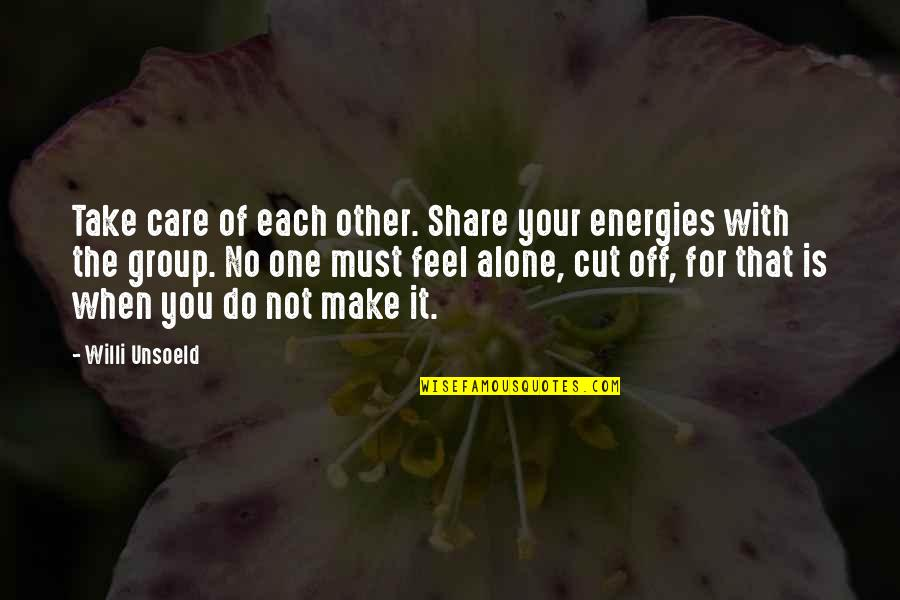 When You Feel So Alone Quotes By Willi Unsoeld: Take care of each other. Share your energies