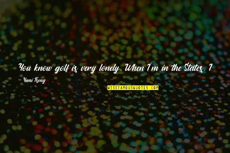 When You Feel So Alone Quotes By Yani Tseng: You know golf is very lonely. When I'm