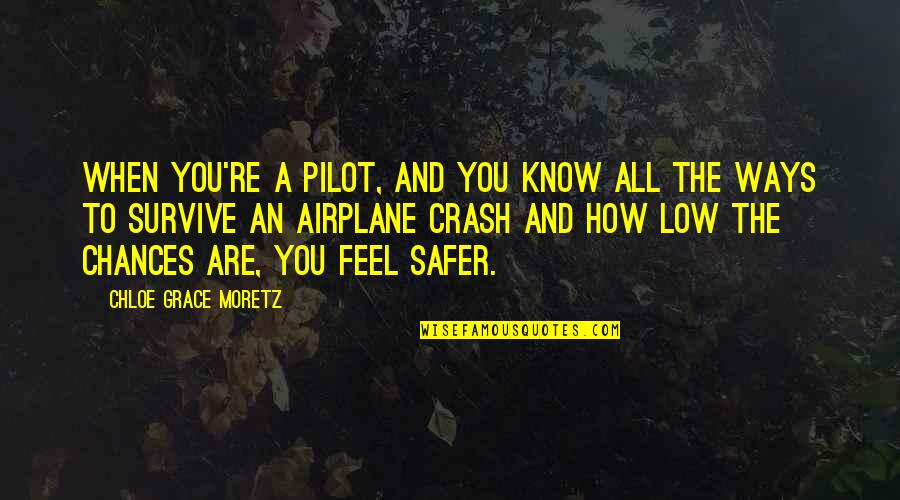 When You Feel So Low Quotes By Chloe Grace Moretz: When you're a pilot, and you know all