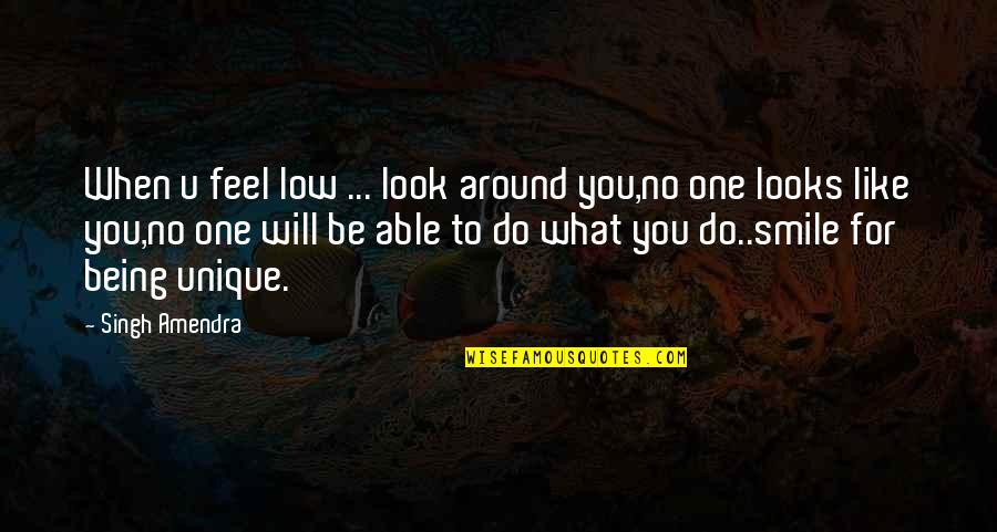 When You Feel So Low Quotes By Singh Amendra: When u feel low ... look around you,no