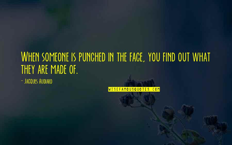 When You Find That Someone Quotes By Jacques Audiard: When someone is punched in the face, you