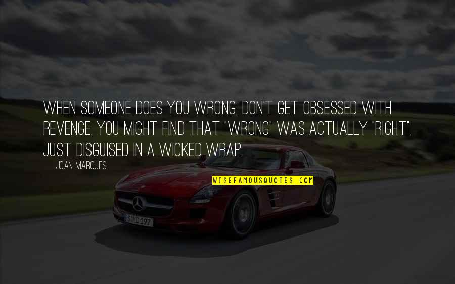 When You Find That Someone Quotes By Joan Marques: When someone does you wrong, don't get obsessed