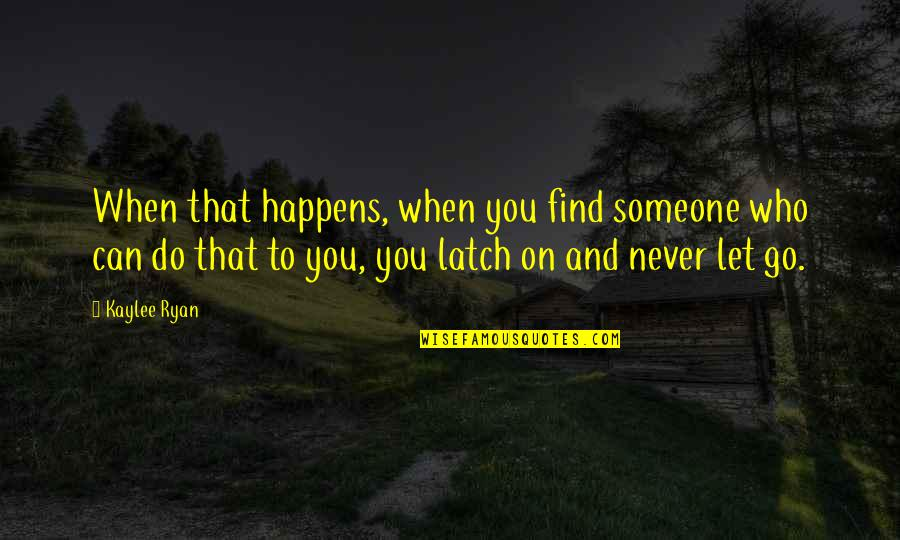 When You Find That Someone Quotes By Kaylee Ryan: When that happens, when you find someone who