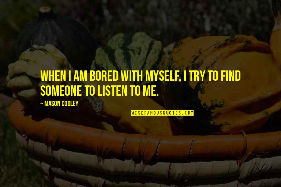 When You Find That Someone Quotes By Mason Cooley: When I am bored with myself, I try