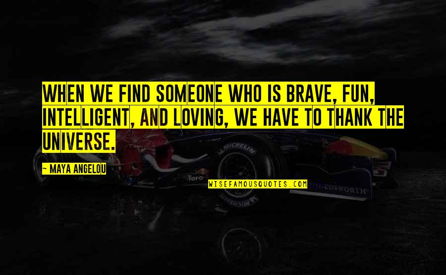 When You Find That Someone Quotes By Maya Angelou: When we find someone who is brave, fun,