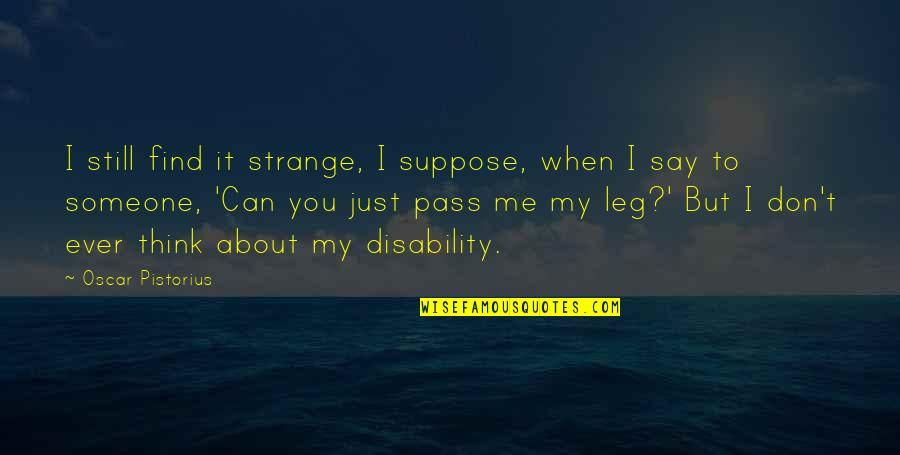 When You Find That Someone Quotes By Oscar Pistorius: I still find it strange, I suppose, when