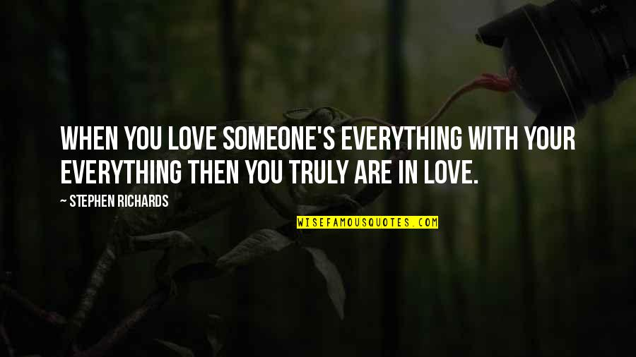 When You Find That Someone Quotes By Stephen Richards: When you love someone's everything with your everything